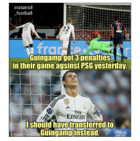 Football, Memes, and 🤖: instatroll  _football  rg  Guingampgot3 penaltiesS  in theirgame agsinst PSG yesterday.  Fly  Emirate  shouldhave transferred to  iaGuingamp instead. Just missed out on his perfect hat trick of penalty kicks! 😂👌⚽️ Penaldo