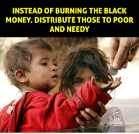 Memes, 🤖, and Black Money: INSTEAD OF BURNING THE BLACK  MONEY DISTRIBUTE THOSE TO POOR  AND NEEDY  BACK  BENCHERS