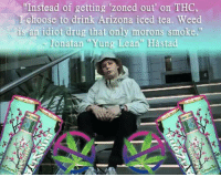"""yung lean: Instead of getting zoned out on THC,  choose to drink Arizona iced tea. Weed  is an idiot drug that only morons smoke.""""  Jonatan Yung Lean Hastad"""