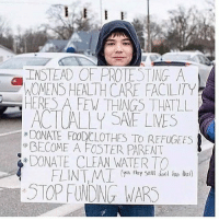 Feminism, Memes, and Water: INSTEAD OF PROTESTING A  WOMENS HEALTH CARE FACILITY  HERE A FEW THINGS THATLL  ACTUAL SAE LMES  xDONATE FO0CyCLOTHES TO REFUGEES  BECOME A FOSTER PARENT  *DONATE CLEAN WATER TO Yasss! 🙌🏽✊🏽 - Repost @youngfeminist19 - intersectionalfeminism feminism womensrights InternationalWomensMarch stopwars flint refugeeswelcome