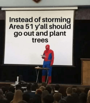 Why not both?: Instead of storming  Area 51 y'all should  go out and plant  trees Why not both?