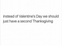 Thanksgiving, Valentine's Day, and Day: instead of Valentine's Day we should  just have a second Thanksgiving Valentines Day is cancelled this year 😂💔 https://t.co/G0NHdGDCD9