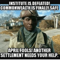 But it's not April 1st 🤔 fallout fallout4 prestonisanoob falloutfanpage: INSTITUTE ISIDEFEATED!  APRIL FOOLS! ANOTHER  SETTLEMENT NEEDS YOUR HELP. But it's not April 1st 🤔 fallout fallout4 prestonisanoob falloutfanpage