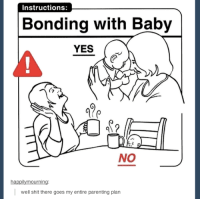 Dank, 🤖, and Bond: Instructions:  Bonding with Baby  YES  NO  ha  well shit there goes my entire parenting plan