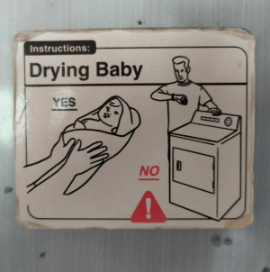 This baby drying guide on my hotel's fridge...: Instructions:  Drying Baby  YES  NO This baby drying guide on my hotel's fridge...