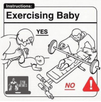 Instructions:  Exercising Baby  YES  NO Inb4 bad parenting.   Gym Memes