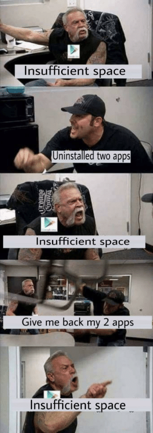 Apps, Good, and Space: Insufficient space  Uninstalled two apps  Insufficient space  Give me back my 2 apps  Insufficient space Good old days..