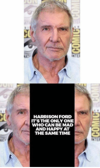 Harrison Ford, Memes, and Ford: INT  HARRISON FORD  IT'S THE ONLY ONE  WHO CAN BE MAD  AND HAPPY AT  THE SAME TIME  ATV  INTER