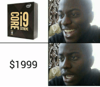 When a CPU is worth more than my existence! . . . gaming gamer games videogames cod gta csgo minecraft starwars marvel xbox playstation nintendo nerd geek leagueoflegends pc youtube lol fun funny letskillping dota2 game dccomics battlefield steam halo blizzard: intel  D  EXTREME  $1999  9 THE  CORE- When a CPU is worth more than my existence! . . . gaming gamer games videogames cod gta csgo minecraft starwars marvel xbox playstation nintendo nerd geek leagueoflegends pc youtube lol fun funny letskillping dota2 game dccomics battlefield steam halo blizzard