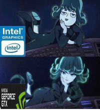 Intel  GRAPHICS  intel  NVIDIA  GEFORCE  GTX I actually have an AMD card so can't relate