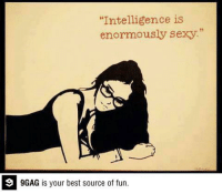 """9gag, Dank, and Funny: """"Intelligence is  enormously sexy.""""  9GAG is your best source of fun. Very True.. http://9gag.com/gag/a3PV1Rm?ref=fbp  Follow us to enjoy more funny pics and memes on http://instagram.com/9gag"""