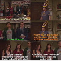 {4x4} Thoughts on his hat?😂 -- Scene requested by @flava_ave15 himym howimetyourmother sitcom marshalleriksen tedmosby robinscherbatsky lilyaldrin barneystinson: INTER VENTION  Marshall...this is an intervention.  What? No, I have it under  control ,okay. I can take  it off whenever I want to  It's about the hat,  rmotherthefanpage  tagram  UE  Dear Marshall.  I do not like that stupid hat.  I want to beat itwith a bat  Or maybe stab it with a fork.  It makes you look like  such a dork. {4x4} Thoughts on his hat?😂 -- Scene requested by @flava_ave15 himym howimetyourmother sitcom marshalleriksen tedmosby robinscherbatsky lilyaldrin barneystinson