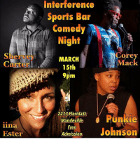 """I did tap my foot a lil on """"pick up the pieces"""" comedy funny nolacomedy lacomedy nyccomedy tonight jokes @shervey1 @sillyshaman: Interference  Interference  Sports Bar  Comedy  Night  Corey  MARCH  Mack  Carter  15th  pm  2213 FloridaSt  Punkie  Mandeville)  lina  Free  Johnson  Ester  Admission I did tap my foot a lil on """"pick up the pieces"""" comedy funny nolacomedy lacomedy nyccomedy tonight jokes @shervey1 @sillyshaman"""