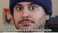 Funny, Tumblr, and Oppression: INTERNALIZED OPPRESSION