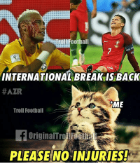 Please No Injuries! https://t.co/FjDOThVz2j: INTERNATIONAL BREAKIS BACK  #AZR  ME  Troll Football  PLEASE NO INJURIES Please No Injuries! https://t.co/FjDOThVz2j