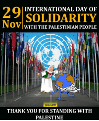 Memes, 🤖, and Palestine: INTERNATIONAL DAY OF  SOLIDARITY  Nov  WITH THE PALESTINIAN PEOPLE  THANK YOU FOR STANDING WITH  PALESTINE Today, we mark #PalestineDay, the International Day of Solidarity with the #Palestinian people who are still waiting for the attainment of their inalienable #rights.  Thanks to you all for standing with #Palestine #29NovPalestina #InternationalDayWithPalestine  #PalestineDay