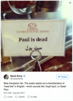 Fail, Best, and Hotel: INTERNATIONAL HOTE  Paul is dead  Hend Amry  @LibyaLiberty  Follow  Best translation fail. The arabic spells out a transliteration of  meat ball' in English- which sounds like 'mayit baul, or Dead  Paul.  6:47 AM- Aug 29, 2017  1,019 tl 16,976 41,062 Hotel tried to label meatballs in English but ended up killing a man named Paul