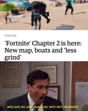God, Internet, and Reddit: Internet  'Fortnite' Chapter 2 is here:  New map, boats and 'less  grind'  AWARD  Mo  Mll  NOO GOD! NO. GOD PLEASE No. NO!!! NO!!!! No00000! Please nooooo, NoOoOoOo