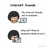 The feels ...  ~cm: Internet friends  My Internet friends  are so awesome...  Why can't they be  awesome closer to me  chibi rd.com The feels ...  ~cm