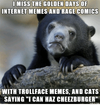 "The good old days: INTERNET MEMES AND RAGE COMICS  WITH TROLLFACE MEMES, AND CATS  SAYING ""ICAN HAZ CHEEZBURGER""  made on imgur The good old days"