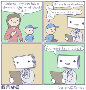 Internet, Brain, and Cancer: Internet, my son hds q  Do you have diarrhea?  stomach ache, what should (Yes  I do?  Do you have a lot of qas?  Yes  You have brain cancer  @System32Comics  WEB  TOON  System32 Comics Asking The Internet