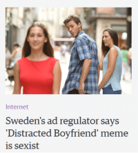 Distracted Boyfriend: Internet  Sweden's ad regulator says  Distracted Boyfriend' meme  is sexist