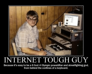 spare me keyboard warrior. for I am not your match - #88175819 added ...: INTERNET TOUGH GUY  Because it's easy to be a 6 foot 4 Olympic powerlifter and streetfighting god,  from behind the confines of a keyboard. spare me keyboard warrior. for I am not your match - #88175819 added ...