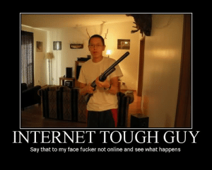 funny picture thread [Archive] - Page 25 - Skim Online Message Boards: INTERNET TOUGH GUY  Say that to my face fucker not online and see what happens funny picture thread [Archive] - Page 25 - Skim Online Message Boards