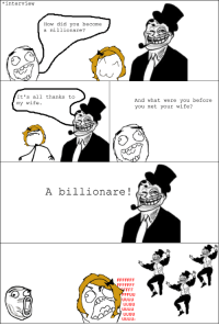 Troll Dad XXV: The Interview: interview  How did you become  a millionare?  It's all thanks to  And what were you before  my wife.  you met your wife?  A billionare  FFUU Troll Dad XXV: The Interview