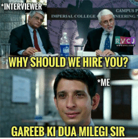 Memes, 🤖, and Imperial: *INTERVIEWER  CAMPUS P  IMPERIAL COLLEGE  NEERING.  VOC J  WWW, RVCJ.COM  WHY SHOULD WE HIRE YOU?  *ME  GAREEB KIDUA MILEGI SIR Sahib! Duaa me yaad rakhana...👋😂 rvcjinsta