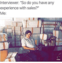 """🙃bricks: Interviewer: """"So do you have any  experience with sales?""""  Me:  DAWK 🙃bricks"""