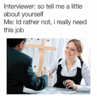 @cabbagecatmemes is a great meme artist: Interviewer: so tell me a little  about yourself  Me: ld rather not, i really need  this job @cabbagecatmemes is a great meme artist