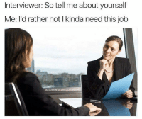 Memes, Snapchat, and Jobs: Interviewer: So tell me about yourself  Me: I'd rather not I kinda need this job  edudewhere  eme Snapchat: DankMemesGang