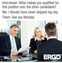gym monday and leg day interviewer what makes you qualified for this
