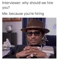 Bitch, Memes, and 🤖: Interviewer: why should we hire  you?  Me: because you're hiring Pay me, bitch 😁 Follow @ @confessionsofablonde @confessionsofablonde @confessionsofablonde goodgirlwithbadthoughts 💅🏼