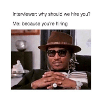 """Yeah, Drive, and Jewelry: Interviewer: why should we hire you?  Me: because you're hiring me with 2min until bell rings: yeah i got time to change my outfit, try on new jewelry, eat, and drive the 10min"""""""