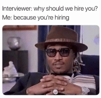 Funny, Comedy, and Com: Interviewer: why should we hire you?  Me: because you're hiring follow @comedy.com 🔥