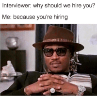 """Memes, Http, and Via: Interviewer: why should we hire you?  Me: because you're hiring <p>That&rsquo;s why via /r/memes <a href=""""http://ift.tt/2AUbVu7"""">http://ift.tt/2AUbVu7</a></p>"""