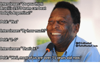 "Memes, Savage, and Argentina: Interviewers""Do you think  Brazil's 1970 team can beat  today's Argentina?""  Pelés""Yes  nterviewer  fTrollFootball  TheTrollFootball_Insta  Interviewers Thatsft?  Pelés""Well, most of us are over  75 vears old now Pelé is SAVAGE!! 😂 https://t.co/4c0dyAXIhC"