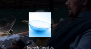 My contact lens when it gets knocked slightly out of place:: Into exile I must go. My contact lens when it gets knocked slightly out of place: