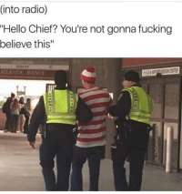 "Fucking, Hello, and Radio: (into radio)  ""Hello Chief? You're not gonna fucking  believe this""  ATLANTIC AVENUE they found waldo"