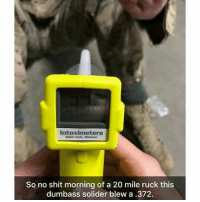 But did he die? PayAttentionAmerica: intoximeters  Saint Lauls, Missouri  So no shit morning of a 20 mile ruck this  dumbass solider blew a .372. But did he die? PayAttentionAmerica