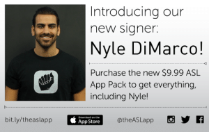 "nyleantm:  Nyle's #SignTHAT! pitch idea on ANTM is now a reality! Learn ASL with   The ASL App and Nyle DiMarco!  The ASL App is thrilled to welcome Nyle DiMarco to our team as a signer and creative collaborator. Nyle is a native signer, born into a fourth generation Deaf family. Nyle DiMarco is a model, actor and advocate. Nyle is the first and only Deaf contestant to appear on the television show, America's Next Top Model. By joining The ASL App, Nyle brings a unique combination of humor, style, and personality.  We promise you, learning ASL just become a lot hotter. Since The ASL App  launched in May 2015, we are thrilled to announce we've exceeded 85,000 downloads! Keep signing, keep learning, and keep connecting! We are grateful for all the reviews, comments and feedback we've received.   We know you want MORE signs and phrases. With Nyle on board, we are adding new bundles that feature him: Sign That! With Nyle and Celebrations! Available as a free download is the Nyle ""Sampler"", a taste of what is to come. Currently there are more than 150 videos featuring Nyle for your viewing and learning pleasure, with many more on the way.   We are now offering The ASL App Pack - our entire collection of over 800+ signs and phrases, for a flat rate of $9.99. Pay once, and receive new bundles as they are released; it's an awesome deal! Alternatively, you can choose to download individual bundles at $0.99 each. HIGHLIGHTS OF OUR DESIGN:  Original ASL-centered translations  Fluent and native Deaf signers    Professional video quality  ASL phrases and slangs  Slow Motion button  touch video controls  Facebook and Twitter shares  Favorite signs  access them in your own ""Favorites"" bundle  Information button (for further explanation on uses of signs and culture)   Download   The ASL App on the App Store.     How do I say sit on my face?: Introducing our  new signer.  Nyle DiMarco!  I-  Purchase the new $9.99 ASL  App Pack to get everything,  including Nyle!  Ж geË @theAS Lapp SyR  Download on the  bit.ly/theaslapp  App Store nyleantm:  Nyle's #SignTHAT! pitch idea on ANTM is now a reality! Learn ASL with   The ASL App and Nyle DiMarco!  The ASL App is thrilled to welcome Nyle DiMarco to our team as a signer and creative collaborator. Nyle is a native signer, born into a fourth generation Deaf family. Nyle DiMarco is a model, actor and advocate. Nyle is the first and only Deaf contestant to appear on the television show, America's Next Top Model. By joining The ASL App, Nyle brings a unique combination of humor, style, and personality.  We promise you, learning ASL just become a lot hotter. Since The ASL App  launched in May 2015, we are thrilled to announce we've exceeded 85,000 downloads! Keep signing, keep learning, and keep connecting! We are grateful for all the reviews, comments and feedback we've received.   We know you want MORE signs and phrases. With Nyle on board, we are adding new bundles that feature him: Sign That! With Nyle and Celebrations! Available as a free download is the Nyle ""Sampler"", a taste of what is to come. Currently there are more than 150 videos featuring Nyle for your viewing and learning pleasure, with many more on the way.   We are now offering The ASL App Pack - our entire collection of over 800+ signs and phrases, for a flat rate of $9.99. Pay once, and receive new bundles as they are released; it's an awesome deal! Alternatively, you can choose to download individual bundles at $0.99 each. HIGHLIGHTS OF OUR DESIGN:  Original ASL-centered translations  Fluent and native Deaf signers    Professional video quality  ASL phrases and slangs  Slow Motion button  touch video controls  Facebook and Twitter shares  Favorite signs  access them in your own ""Favorites"" bundle  Information button (for further explanation on uses of signs and culture)   Download   The ASL App on the App Store.     How do I say sit on my face?"