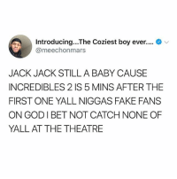 Crazy, Fake, and Head: Introducing...The Coziest boy ever.... v  @meechonmars  JACK JACK STILLA BABY CAUSE  INCREDIBLES 2 IS 5 MINS AFTER THE  FIRST ONE YALL NIGGAS FAKE FANS  ON GODIBET NOT CATCH NONE OF  YALL AT THE THEATRE I feel sorry for zoella with this who advert calendar controversy like she wasn't the one who chose the price that's out of her hands and now because of that company that chose the price her name has been slandered you know what I mean? And also it's not $86 straight in her pocket she still has to pay everyone she's employed for the products but whatever. With all products (youtubers or not) the company should look at all the statistics of the age they are shooting at like are they kids-adults blah blah blah instead of being only about the money. And also why would you price a half advent calendar at $86 ???? And for what's in there it's just crazy $15 to $25 at best honestly. Also sorry I just feel like talking about whatever's in my head at the moment ( also this is based off of her video in which she explains herself and a EU law page I read about how retailers chose the price not manufactures)