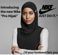 """Memes, 🤖, and Hijab: Introducing  the new Nike  """"Pro Hijab""""  JUST DO IT  if your husband lets you SUCKIT"""