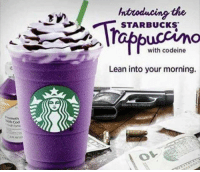 Starbucks: Introducing the  STARBUCKS  with codeine  Lean into your morning.