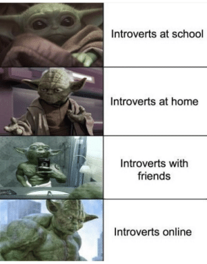 srsfunny:  That's true.: Introverts at school  Introverts at home  Introverts with  friends  Introverts online srsfunny:  That's true.