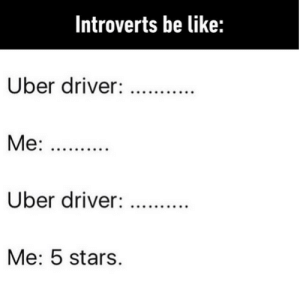 Be Like, Memes, and Uber: Introverts be like:  Uber driver:  Uber driver:  Me: 5 stars. Relatable via /r/memes https://ift.tt/2PZTszP