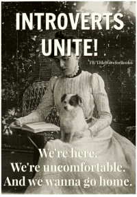 Introvert, Memes, and 🤖: INTROVERTS  UNITE!  FB/TitleWapeforBookst  We're here  We're uncomfortable.  And we wanna go home. My novel: http://amzn.to/2eTURWw Read 'Purpose' http://amzn.to/2eLmN1f