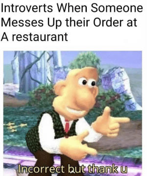 Meirl: Introverts When Someone  Messes Up their Order at  A restaurant  Uncorrect but thank u Meirl